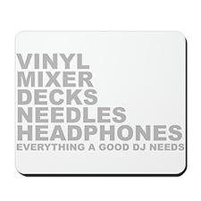 Everyting A Good DJ Needs Mousepad