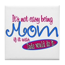 Not Easy Being Mom Tile Coaster