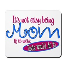 Not Easy Being Mom Mousepad