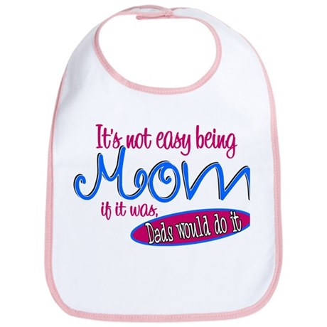 Not Easy Being Mom Bib
