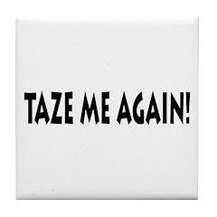 Taze Me Again! Tile Coaster