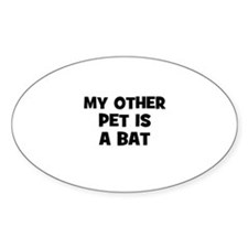 my other pet is a bat Oval Decal
