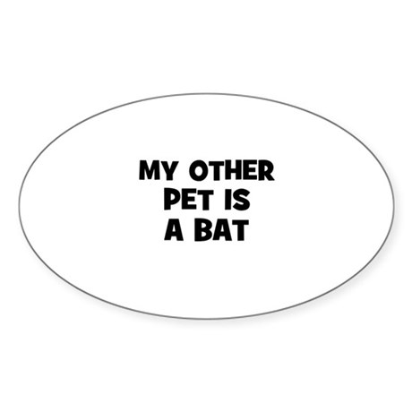 my other pet is a bat Oval Sticker