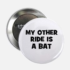 """my other ride is a bat 2.25"""" Button"""