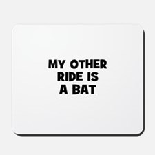 my other ride is a bat Mousepad