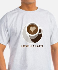 Love U a LATTE T-Shirt