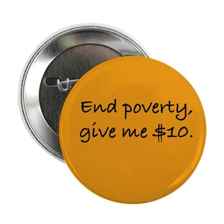 """End Poverty, Give Me $10"" Pin"