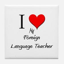I Love My Foreign Language Teacher Tile Coaster