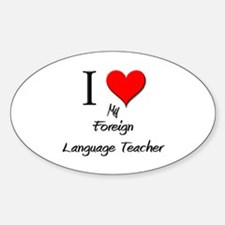 I Love My Foreign Language Teacher Oval Decal