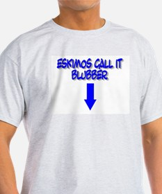 Eskimos Call it Blubber T-Shirt
