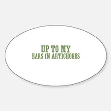 Up To My Ears In Artichokes Oval Decal