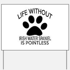 Life Without Irish Water Spaniel Dog Yard Sign