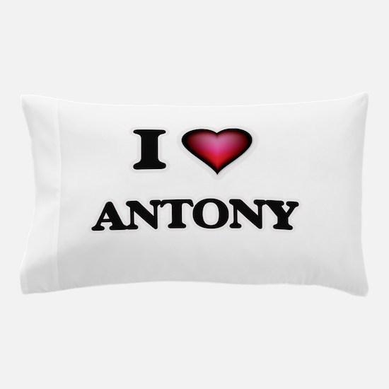 I love Antony Pillow Case