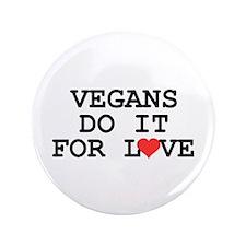 "Vegans Do It For Love 3.5"" Button"