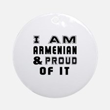 I Am Armenian And Proud Of It Round Ornament