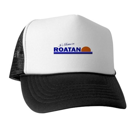 Its Better in Roatan, Hondura Trucker Hat