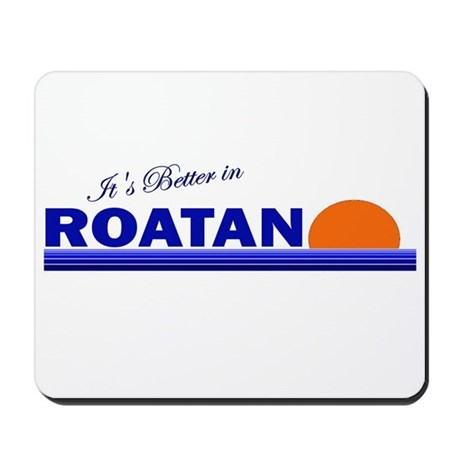 Its Better in Roatan, Hondura Mousepad