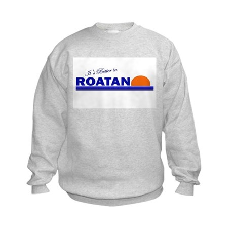 Its Better in Roatan, Hondura Kids Sweatshirt