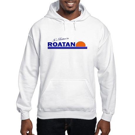 Its Better in Roatan, Hondura Hooded Sweatshirt