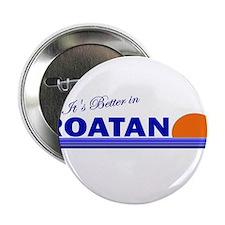 "Its Better in Roatan, Hondura 2.25"" Button (10 pac"