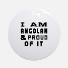 I Am Angolan And Proud Of It Round Ornament