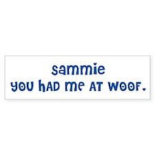 SAMMIE YOU HAD ME AT WOOF Bumper Bumper Sticker