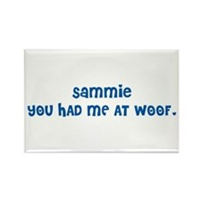 SAMMIE YOU HAD ME AT WOOF Rectangle Magnet