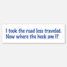 I Took the Road Less Traveled Bumper Bumper Bumper Sticker