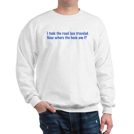 I Took the Road Less Traveled Sweatshirt