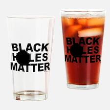 Black Holes Matter Drinking Glass