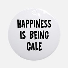 Happiness is being Cale Ornament (Round)