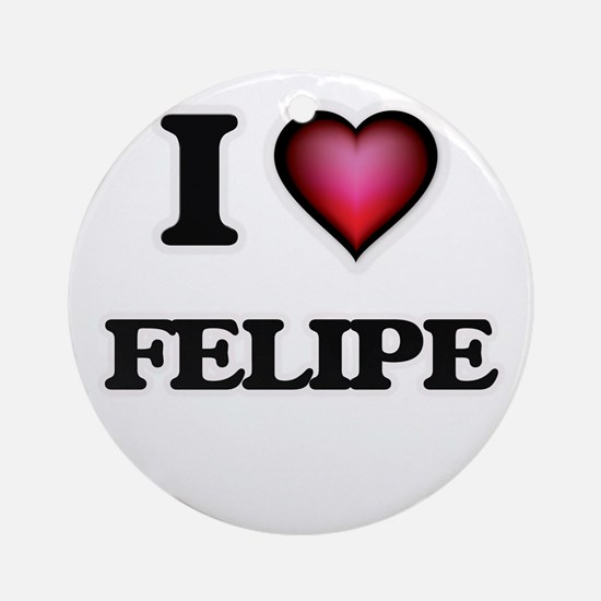 I love Felipe Round Ornament
