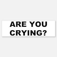 Are You Crying? Bumper Bumper Bumper Sticker