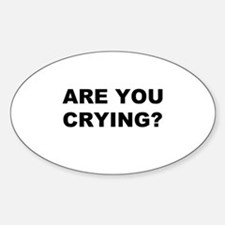 Are You Crying? Oval Decal
