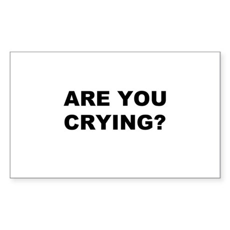 Are You Crying? Rectangle Sticker