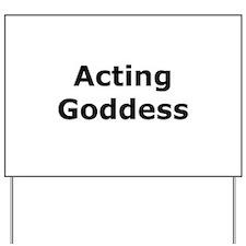 Acting Goddess Yard Sign