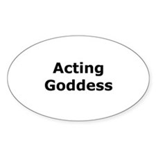 Acting Goddess Oval Decal