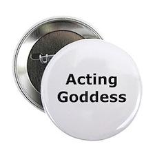"Acting Goddess 2.25"" Button"