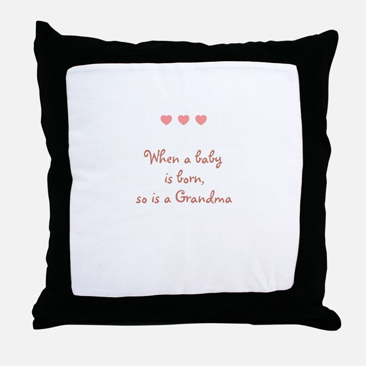 When a baby is born, so is a  Throw Pillow