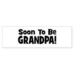 Soon To Be Grandpa! Bumper Sticker