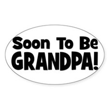 Soon To Be Grandpa! Oval Decal
