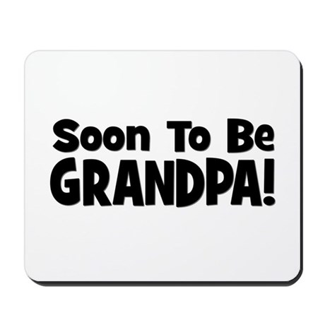 Soon To Be Grandpa! Mousepad