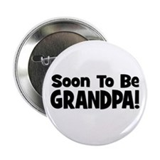 """Soon To Be Grandpa! 2.25"""" Button"""