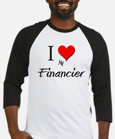 I Love My Financier Baseball Jersey