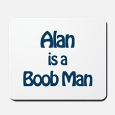 Alan is a Boob Man Mousepad