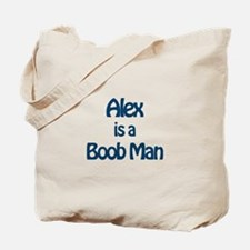 Alex is a Boob Man Tote Bag