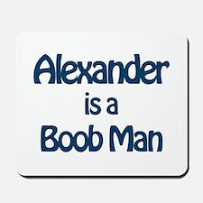 Alexander is a Boob Man Mousepad