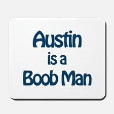 Austin is a Boob Man Mousepad