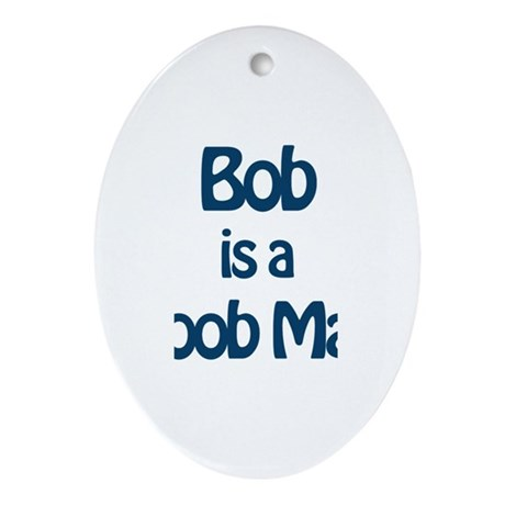 Bob is a Boob Man Oval Ornament