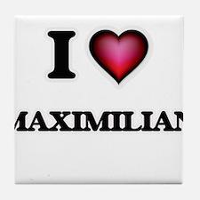 I love Maximilian Tile Coaster